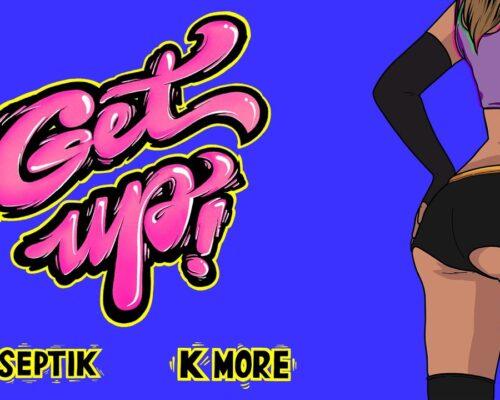 DJ Septik feat K More – Get Up