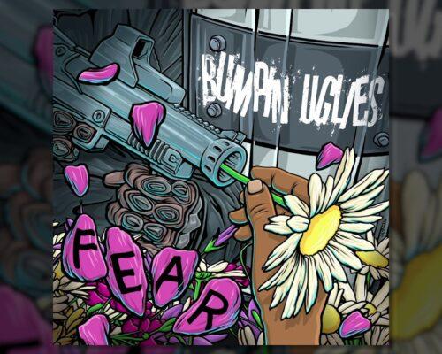 Bumpin Uglies – Fear