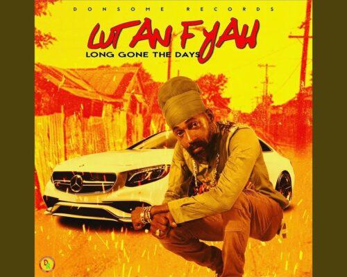 Lutan Fyah – Long Gone the Days