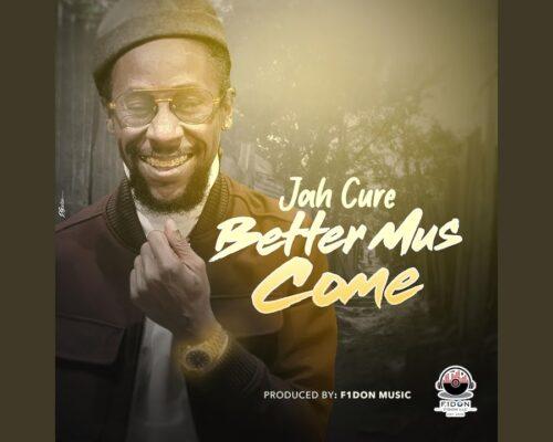 Jah Cure – Better Mus Come