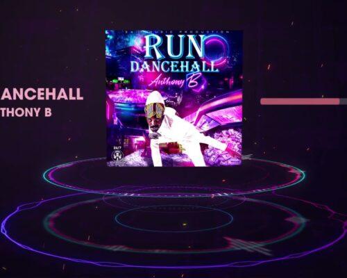 Anthony B – Run Dancehall